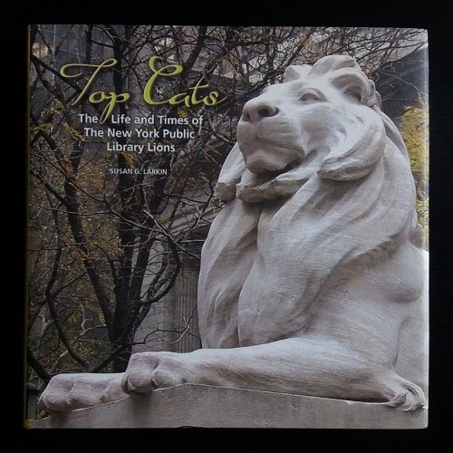 TOP CATS: LIFE AND TIMES OF NEW YORK PUBLIC LIBRARY LIONS By Susan G. Larkin NEW